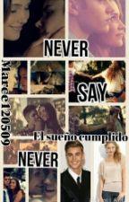 Never Say Never el sueño cumplido by Marce120509