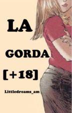LA GORDA [+18] by littledreams_am