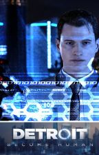 Detroit: Become Human (Connor X Reader) One Shots by AngelNi5