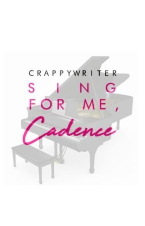 Sing For Me, Cadence by crappywriter