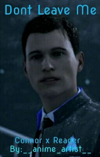 Dont Leave Me    Detroit: Become Human Connor x Reader