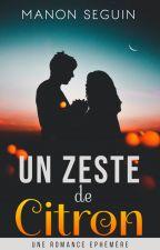 Un Zeste de Citron [Sous contrat d'édition] by ManonSeguin
