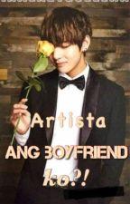 Artista ang boyfriend ko?! by IamLazyQueeenn