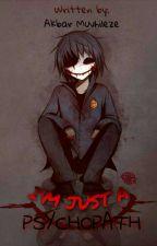 I'M JUST A PSYCHOPATH  by Akbar06098