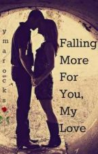 Falling More For You, My Love (Sequel of AFILWMMB) [{rE-eDiTiNg It}] by ymarocks