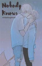 Nobody Know | KookMin by minbelongskook