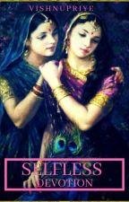 SELFLESS DEVOTION  by PriyaYadav058