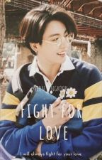 Fight For Love || BTS J. JK FF || ✔️ by Bam_squared