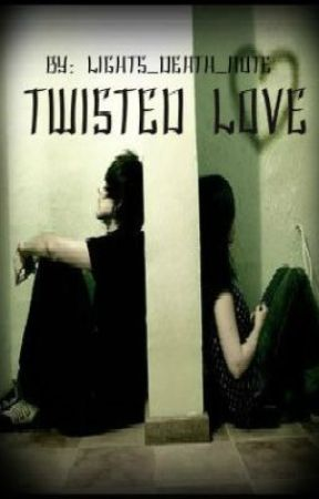 Twisted Love by Lights_Death_Note