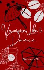 Vampires Like to Dance by DenimBelle