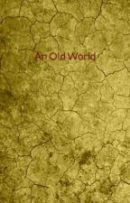 An Old World by AnoNinja