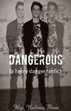 DANGEROUS - (a henry danger fanfic) by NalinieFleur