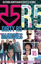 R5 Dirty imagines by PastelBlonde