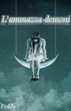 L'ammazza-demoni by Ladyfeddy