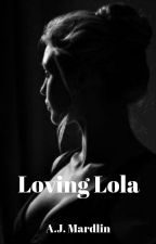 Loving Lola by AJ_Mardlin