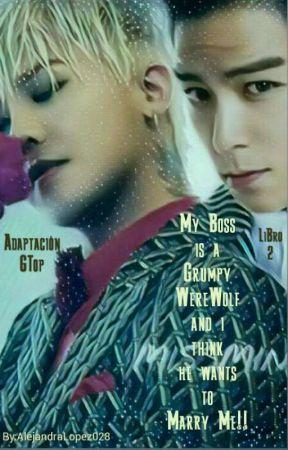 Mi Jefe es un Hombre Lobo Gruñón y creo que se quiere casar conmigo! Libro 2  by AlejandraLopez028