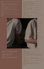 Without Heart[✓] by EliskaKai1