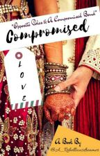 Compromised Love (Completed√) by A_rebelliousdreamer