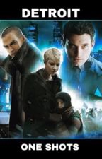 Detroit: Become Human|One Shots x reader by GoldwickWriter