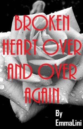 BROKEN HEART OVER AND OVER AGAIN by EmmaLini