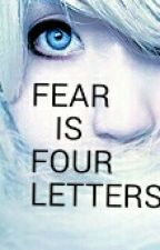 Fear is Four Letters by Emmmmmmmsie