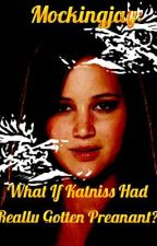 Mockingjay: What If Katniss Had Really Gotten Pregnant? by BreeLuvzYou