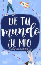 De tu mundo al mio. (PRÓXIMAMENTE) by Sixty-Sunflower