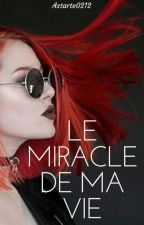 Le miracle de ma vie by Astarte0212
