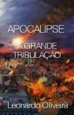 Apocalipse - A Grande Tribulação by Leonardo-Oliveira