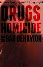 Drugs, Homicide and Bad Behavior by TheEpicMundane