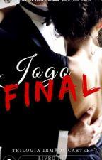 Jogo Final - Trilogia Irmãos Carter - Livro 3 by EternaMatias