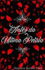 Antes da Ultima Pétala by GustavoNunes733
