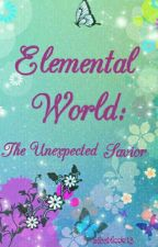 Elemental World: The Unexpected Savior by MissNicole13