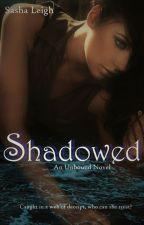 Shadowed (Unbound, Book 2) by SashaLeighS