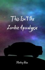 This Isn't the Zombie Apocalypse by thatsmybluefondue