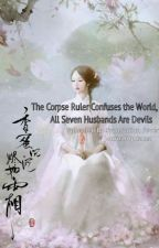 The Corpse Ruler Confuses the World, All Seven Husbands Are Devils by JournalUpdatez
