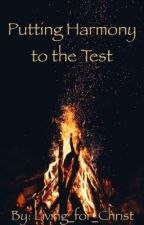 Putting Harmony to the Test (A Christian romance) by Living_for_Christ77