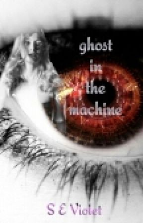 Ghost in the Machine by SEViolet