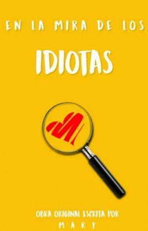 En la Mira de los Idiotas by A_xngel
