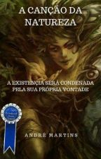 A Canção Da Natureza(UM CAPITULO POR SEMANA) by AndrMartins4