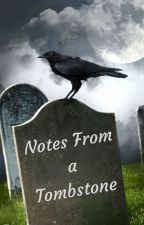Notes From a Tombstone by S-Webb