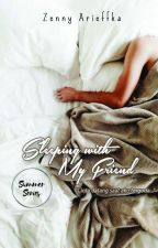 Sleeping with My Friend (Summer series #1) by zennyarieffka