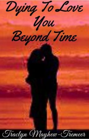 Dying To Love You Beyond Time  by traclyn75