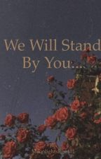 We will stand by you..... by MoonlightsRise101