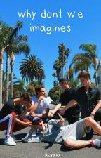 why don't we imagines  by acyxxx