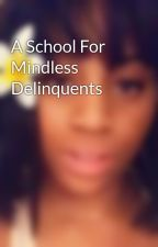 A School For Mindless Delinquents by babygirlrissa1