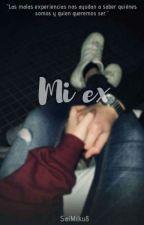 •Mi Ex• by SaiMiku8