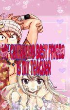My Childhood Best Friend is My Teacher?! (Complete) by K-Dragon27