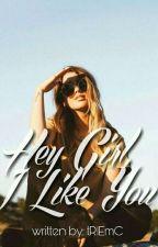Hey Girl, I like you by tRlEmC