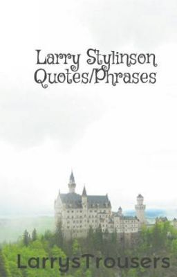 ... Quotes/Phrases - Larry Stylinson Quotes/Phrases - Page 1 - Wattpad
